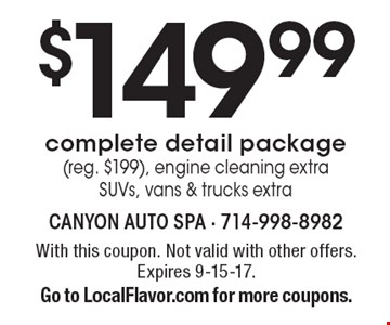 $149.99 complete detail package (reg. $199). Engine cleaning extra. SUVs, vans & trucks extra. With this coupon. Not valid with other offers. Expires 9-15-17. Go to LocalFlavor.com for more coupons.
