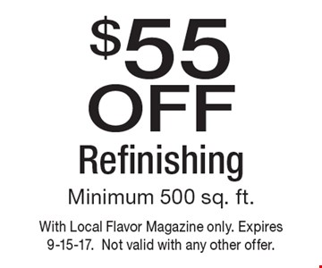 $55 off Refinishing Minimum 500 sq. ft. With Local Flavor Magazine only. Expires 9-15-17.Not valid with any other offer.