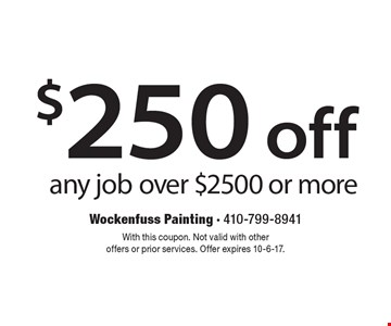$250 off any jobover $2500 or more. With this coupon. Not valid with otheroffers or prior services. Offer expires 10-6-17.