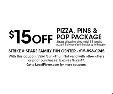 $15 OFF PIZZA, PINS & POP PACKAGE. 2 hours of bowling, shoe rental, 1 1- topping pizza & 1 pitcher of soft drink for up to 5 people. With this coupon. Valid Sun.-Thur. Not valid with other offers or prior purchases. Expires 9-22-17.Go to LocalFlavor.com for more coupons.