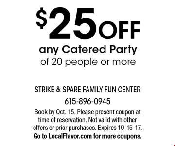 $25 OFF any Catered Party of 20 people or more. Book by Oct. 15. Please present coupon at time of reservation. Not valid with other offers or prior purchases. Expires 10-15-17. Go to LocalFlavor.com for more coupons.