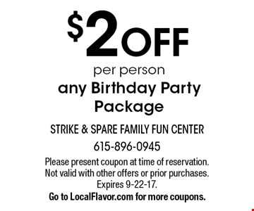 $2 OFF per person, any Birthday Party Package. Please present coupon at time of reservation. Not valid with other offers or prior purchases. Expires 9-22-17. Go to LocalFlavor.com for more coupons.