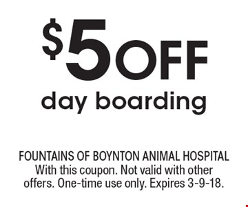 $5 Off day boarding. With this coupon. Not valid with other offers. One-time use only. Expires 3-9-18.