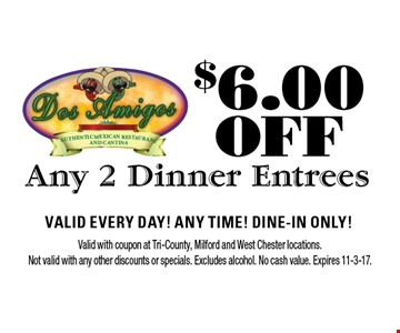 $6.00 OFF Any 2 Dinner Entrees. Valid Every Day! Any Time! Dine-In Only! Valid with coupon at Tri-County, Milford and West Chester locations. Not valid with any other discounts or specials. Excludes alcohol. No cash value. Expires 11-3-17.