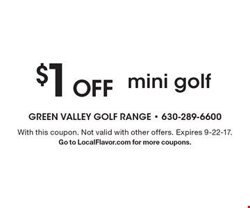 $1 Off mini golf. With this coupon. Not valid with other offers. Expires 9-22-17.Go to LocalFlavor.com for more coupons.