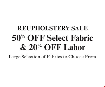 50% OFF Select Fabric & 20% OFF LaborREUPHOLSTERY SALE Large Selection of Fabrics to Choose From.
