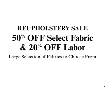 50% OFF Select Fabric & 20% OFF Labor Reupholstery Sale Large Selection of Fabrics to Choose From.
