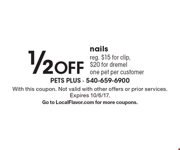 1/2Off nails reg. $15 for clip,$20 for dremel one pet per customer. With this coupon. Not valid with other offers or prior services. Expires 10/6/17.Go to LocalFlavor.com for more coupons.