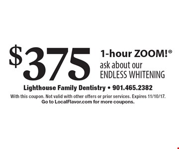 $375 1-hour ZOOM! ask about our ENDLESS WHITENING. With this coupon. Not valid with other offers or prior services. Expires 11/10/17. Go to LocalFlavor.com for more coupons.