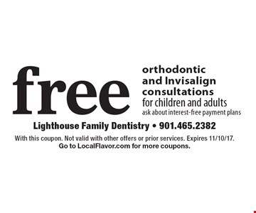 free orthodonticand Invisalignconsultations for children and adultsask about interest-free payment plans. With this coupon. Not valid with other offers or prior services. Expires 11/10/17. Go to LocalFlavor.com for more coupons.