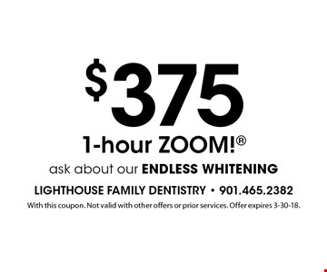 $375 1-hour ZOOM! Ask about our ENDLESS WHITENING. With this coupon. Not valid with other offers or prior services. Offer expires 3-30-18.