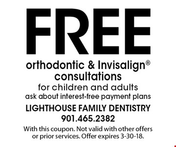 Free orthodontic & Invisalign consultations for children and adults, ask about interest-free payment plans. With this coupon. Not valid with other offers or prior services. Offer expires 3-30-18.