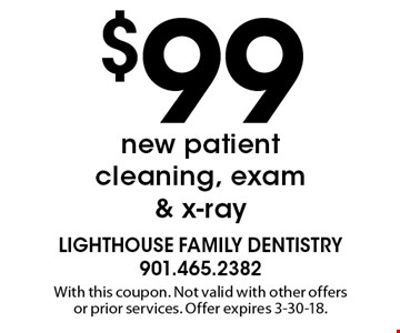 $99 new patient cleaning, exam & x-ray. With this coupon. Not valid with other offers or prior services. Offer expires 3-30-18.