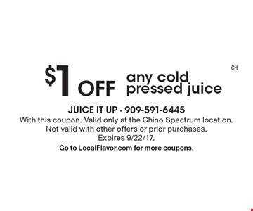$1 Off any cold pressed juice. With this coupon. Valid only at the Chino Spectrum location. Not valid with other offers or prior purchases. Expires 9/22/17.Go to LocalFlavor.com for more coupons.