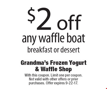 $2 off any waffle boat breakfast or dessert. With this coupon. Limit one per coupon. Not valid with other offers or prior purchases. Offer expires 9-22-17.