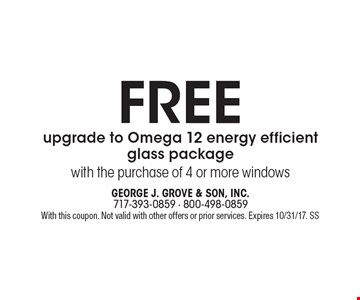Free upgrade to Omega 12 energy efficient glass package with the purchase of 4 or more windows. With this coupon. Not valid with other offers or prior services. Expires 10/31/17. SS