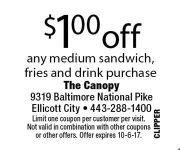$1.00off any medium sandwich, fries and drink purchase. Limit one coupon per customer per visit.Not valid in combination with other couponsor other offers. Offer expires 10-6-17.