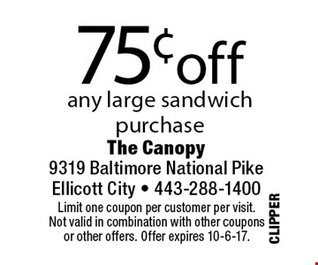 75¢off any large sandwichpurchase. Limit one coupon per customer per visit.Not valid in combination with other couponsor other offers. Offer expires 10-6-17.