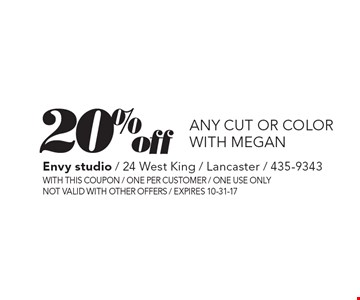 20% off any cut or color with megan. With this coupon. One per customer. One use only. Not valid with other offers. Expires 10-31-17.