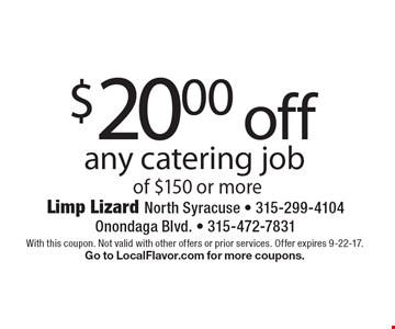$20.00 off any catering job of $150 or more. With this coupon. Not valid with other offers or prior services. Offer expires 9-22-17.Go to LocalFlavor.com for more coupons.