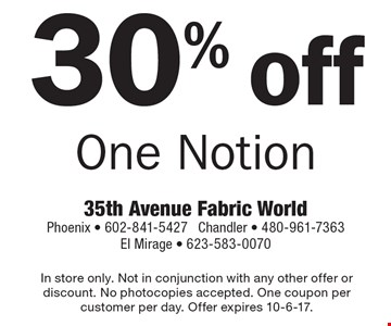 30% off One Notion. In store only. Not in conjunction with any other offer or discount. No photocopies accepted. One coupon per customer per day. Offer expires 10-6-17.