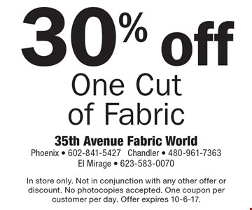 30% off One Cutof Fabric. In store only. Not in conjunction with any other offer or discount. No photocopies accepted. One coupon per customer per day. Offer expires 10-6-17.
