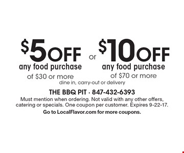 $5 Off any food purchase of $30 or more or $10 Off any food purchase of $70 or more. Dine in, carry-out or delivery. Must mention when ordering. Not valid with any other offers, catering or specials. One coupon per customer. Expires 9-22-17. Go to LocalFlavor.com for more coupons.