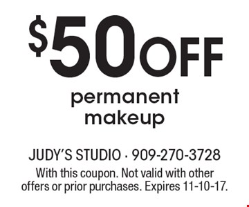 $50 OFF permanent makeup. With this coupon. Not valid with other offers or prior purchases. Expires 11-10-17.