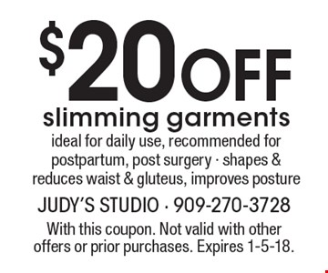 $20 OFF slimming garments. Ideal for daily use, recommended for postpartum, post surgery. Shapes & reduces waist & gluteus, improves posture. With this coupon. Not valid with other offers or prior purchases. Expires 1-5-18.