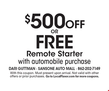 $500 Off OR FREE Remote Starter with automobile purchase. With this coupon. Must present upon arrival. Not valid with other offers or prior purchases. Go to LocalFlavor.com for more coupons.
