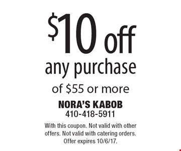 $10 off any purchase of $55 or more. With this coupon. Not valid with other offers. Not valid with catering orders. Offer expires 10/6/17.