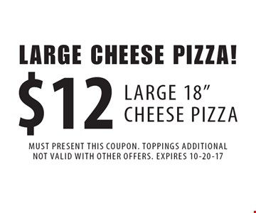 LARGE CHEESE PIZZA! $12 LARGE 18