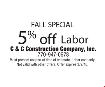 FALL SPECIAL 5% off Labor. Must present coupon at time of estimate. Labor cost only. Not valid with other offers. Offer expires 3/9/18.
