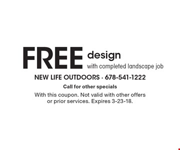FREE design with completed landscape job. Call for other specials. With this coupon. Not valid with other offers or prior services. Expires 3-23-18.