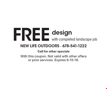FREE design with completed landscape job. Call for other specials. With this coupon. Not valid with other offers or prior services. Expires 6-15-18.