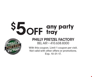 $5 Off any party tray. With this coupon. Limit 1 coupon per visit. Not valid with other offers or promotions. Exp. 10-31-17.