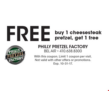 Free cheesesteak. Buy 1 cheesesteak pretzel, get 1 free. With this coupon. Limit 1 coupon per visit. Not valid with other offers or promotions. Exp. 10-31-17.