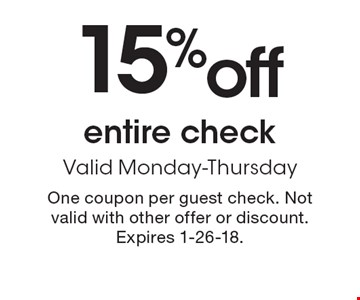 15% off entire check. Valid Monday-Thursday. One coupon per guest check. Not valid with other offer or discount. Expires 1-26-18.