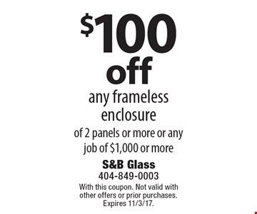 $100 off any frameless enclosure of 2 panels or more or any job of $1,000 or more. With this coupon. Not valid with other offers or prior purchases. Expires 11/3/17.