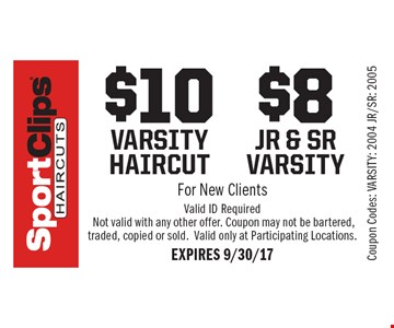 $10 VARSITY HAIRCUT OR $8 JR & SR VARSITY. For New Clients. Valid ID Required. Not valid with any other offer. Coupon may not be bartered, traded, copied or sold.Valid only at Participating Locations. EXPIRES 9/30/17 Coupon Codes: VARSITY: 2004 JR/SR: 2005