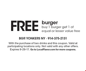 FREE burger. Buy 1 burger get 1 of equal or lesser value free. With the purchase of two drinks and this coupon. Valid at participating locations only. Not valid with any other offers. Expires 9-29-17. Go to LocalFlavor.com for more coupons.
