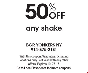 50% off any shake. With this coupon. Valid at participating locations only. Not valid with any other offers. Expires 10-27-17. Go to LocalFlavor.com for more coupons.