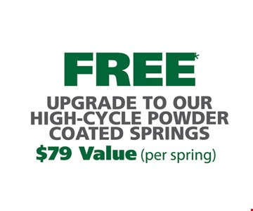 FREE Upgrade To Our High-Cycle Powder Coated Springs. $79 Value (per spring). May not be combined with any other offers. One coupon per household. Expires 8-3-18.