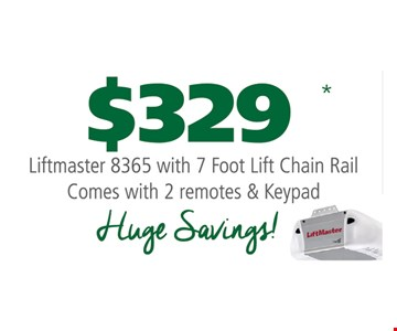 $329 Liftmaster 8365 with 7 Foot Lift Chain Rail. Comes with 2 remotes & keypad. May not be combined with any other offers. One coupon per household. Expires 8-3-18.