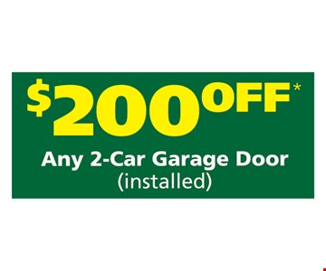 $200 OFF any 2-car garage door (installed). May not be combined with any other offers. One coupon per household. Expires 8-3-18.