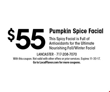 $55 Pumpkin Spice Facial. This Spicy Facial is Full of Antioxidants for the Ultimate Nourishing Fall/Winter Facial. With this coupon. Not valid with other offers or prior services. Expires 11-30-17.Go to LocalFlavor.com for more coupons.