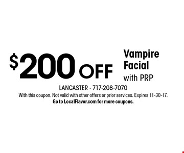 $200 Off Vampire Facial with PRP. With this coupon. Not valid with other offers or prior services. Expires 11-30-17.Go to LocalFlavor.com for more coupons.