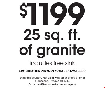 $1199 25 Sq. Ft. Of Granite. Includes free sink. With this coupon. Not valid with other offers or prior purchases. Expires 10-6-17. Go to LocalFlavor.com for more coupons.