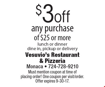 $3 off any purchase of $25 or more. Lunch or dinner. Dine in, pickup or delivery. Must mention coupon at time of placing order! One coupon per visit/order. Offer expires 9-30-17.