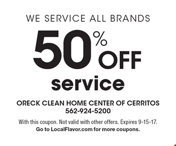 WE SERVICE ALL BRANDS 50% OFF service. With this coupon. Not valid with other offers. Expires 9-15-17. Go to LocalFlavor.com for more coupons.